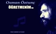 ÖĞRETMENİM – Osman Öztunç