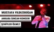 Mustafa Yıldızdoğan Ankara Sincan Konseri Şehitler Ölmez
