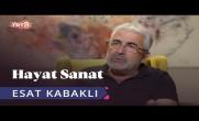 Esat Kabaklı ile Hayat Sanat   9 Temmuz 2019
