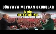 Erdoğan ve Bahçeli Dünyaya Meydan Okudu (İzmir Ortak Mitingi)